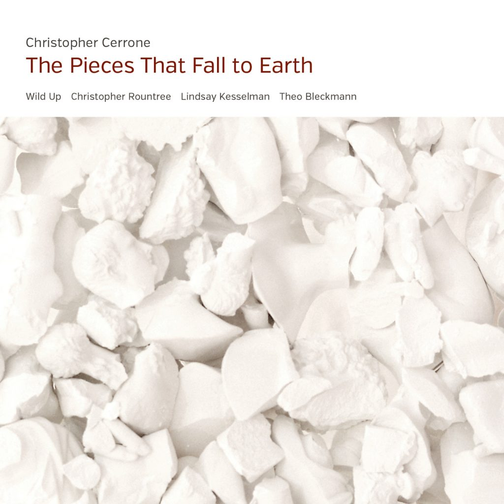 Christopher Cerrone album cover for The Pieces That Fall to Earth featuring Wild Up, Christopher Rountree, Lindsay Kesselman, and Theo Bleckmann